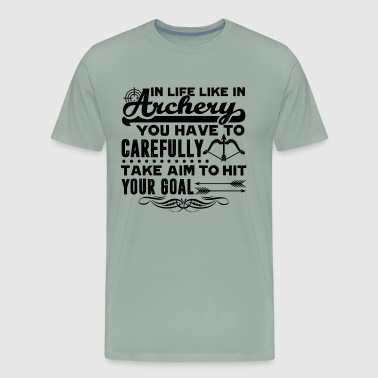 Life Like In Archery Hit Your Goal Shirt - Men's Premium T-Shirt
