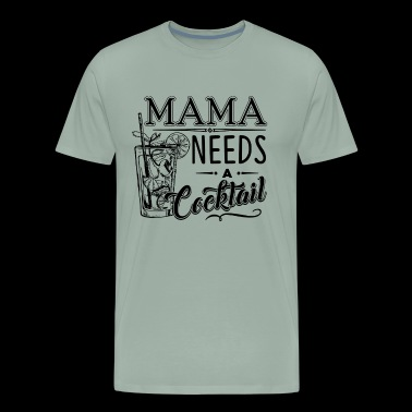 Mama Needs Cocktail Shirt - Men's Premium T-Shirt