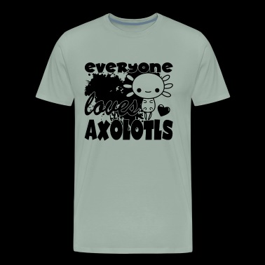 Everyone Loves Axolotls Shirt - Men's Premium T-Shirt