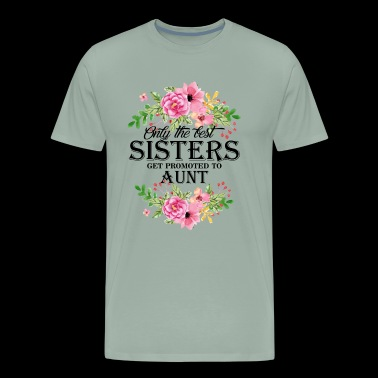 Only The Best Sisters Get Promoted To Aunt Shirt - Men's Premium T-Shirt