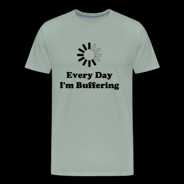 Every Day I m Buffering - Men's Premium T-Shirt