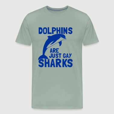Dolphins Are Just Gay Sharks T Shirt - Men's Premium T-Shirt