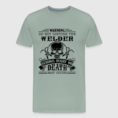 Warning Do Not Disturb The Welder Shirt - Men's Premium T-Shirt