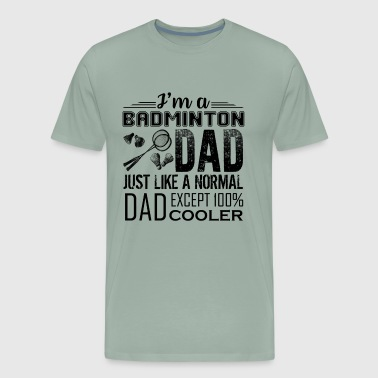 I'm A Badminton Dad Shirt - Men's Premium T-Shirt