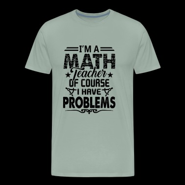 Math Teacher Shirt - I Am A Math Teacher T shirt - Men's Premium T-Shirt