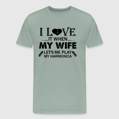 I Love It When My Wife Lets Me Play My Harmonica - Men's Premium T-Shirt
