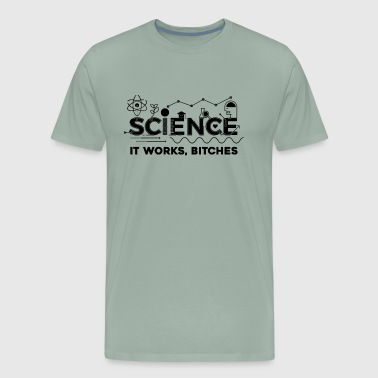 Science It Works Bitches Shirt - Men's Premium T-Shirt
