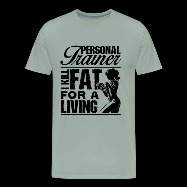 Personal Trainer For A Living Shirt - Men's Premium T-Shirt