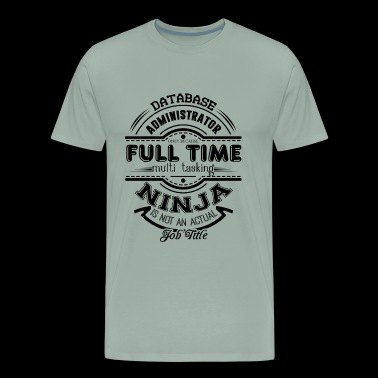 Database Administrator Full Time Shirt - Men's Premium T-Shirt