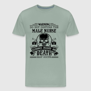 Warning Dont' Disturb The Male Nurse Shirt - Men's Premium T-Shirt
