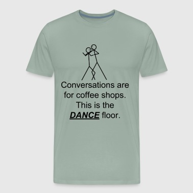 The dance floor is for dancing. - Men's Premium T-Shirt