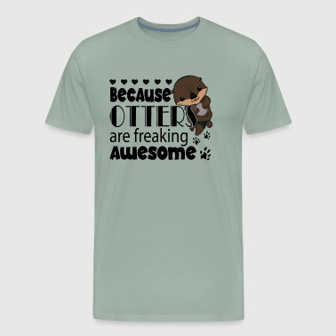 Because Otters Are Freaking Awesome Shirt - Men's Premium T-Shirt