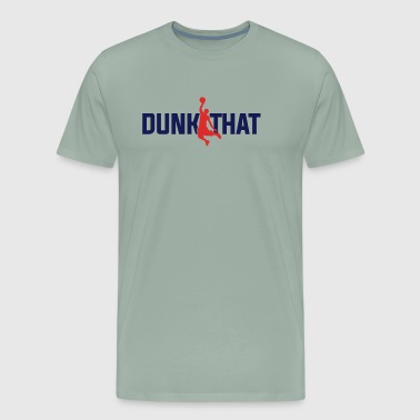 DUNK THAT - Men's Premium T-Shirt