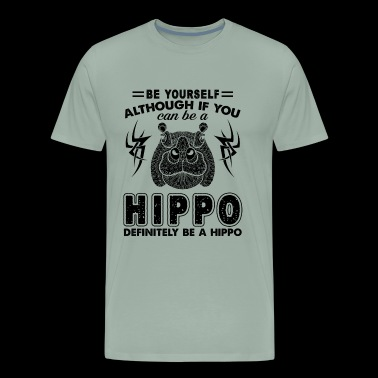 Hippo Shirt - Funny Yourself Can Be A Hippo Tshirt - Men's Premium T-Shirt