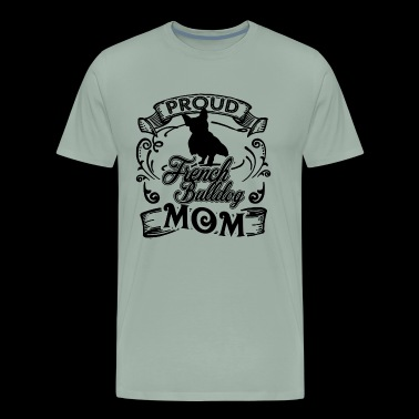 French Bulldog Mom Shirt - Men's Premium T-Shirt