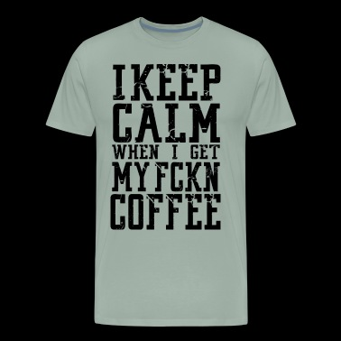 funny keep calm coffee Statement Gift Idea - Men's Premium T-Shirt