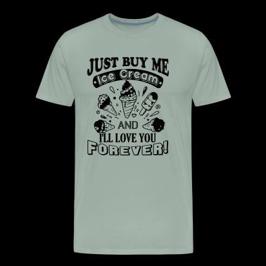 Just Buy Me Ice Cream Shirt - Men's Premium T-Shirt