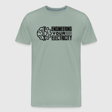 Engineering Your Electricity Shirt - Men's Premium T-Shirt