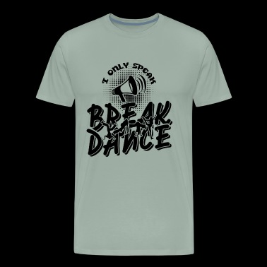 I Only Speak Break Dance Shirt - Men's Premium T-Shirt