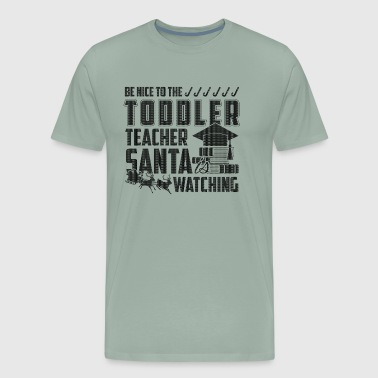 Be Nice To The Toddler Teacher Shirt - Men's Premium T-Shirt
