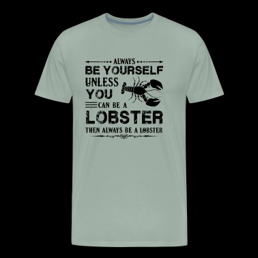 Lobster Shirt - Always Be A Lobster T shirt - Men's Premium T-Shirt
