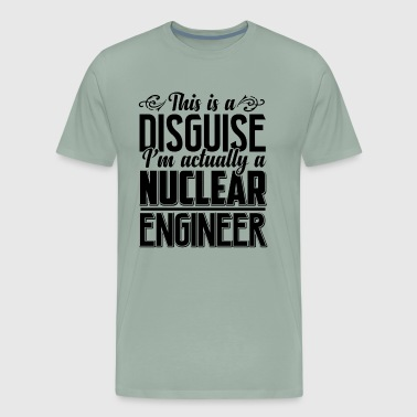 I Am A Nuclear Engineer Shirt - Men's Premium T-Shirt