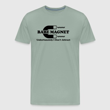 Babe Magnet Unfortunately I Don t Attract - Men's Premium T-Shirt