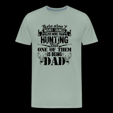 Hunting Shirt - Love Hunting And Being Dad T shirt - Men's Premium T-Shirt