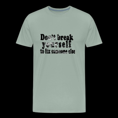 dont break yourself !! - Men's Premium T-Shirt