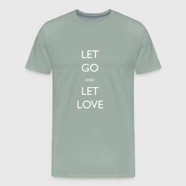 Let Go And Let Love - Men's Premium T-Shirt