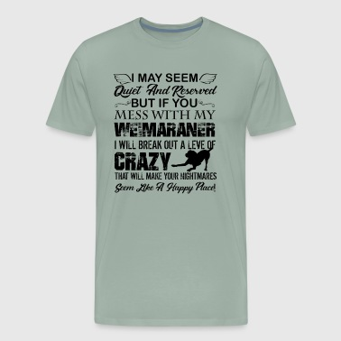 Mess With My Weimaraner Dog Shirt - Men's Premium T-Shirt