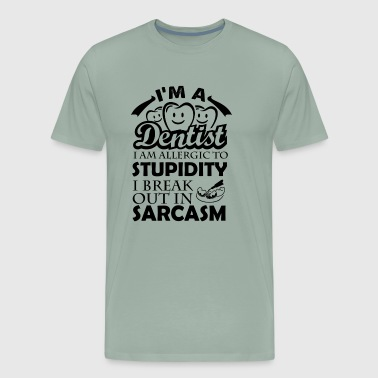 I Am A Dentist Sarcasm Shirt - Men's Premium T-Shirt