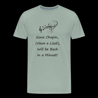 Gone Chopin, Will be Bach! - Men's Premium T-Shirt