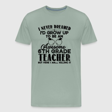 Awesome 6th Grade Teacher Shirt - Men's Premium T-Shirt