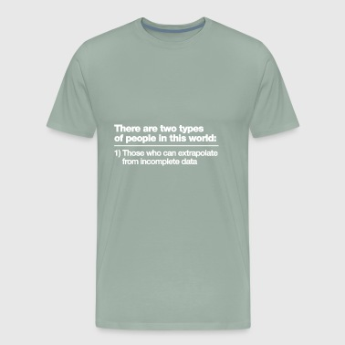 there are two types of people in this world - Men's Premium T-Shirt