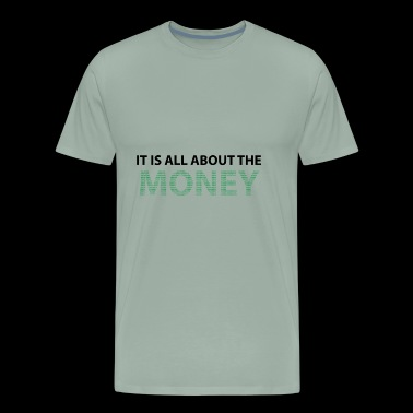 IT IS ALL ABOUT THE MONEY - Men's Premium T-Shirt