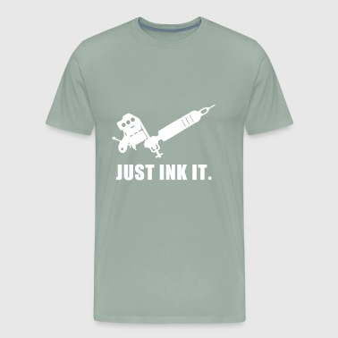 Just Ink It tattoo tattooed - Men's Premium T-Shirt