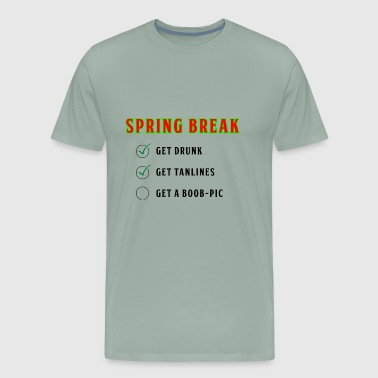 Spring Break - get drunk and Boob-Pic - Men's Premium T-Shirt