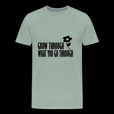 grow through what you go - Men's Premium T-Shirt