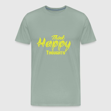 GIFT - THINK HAPPY THOUGHTS - Men's Premium T-Shirt