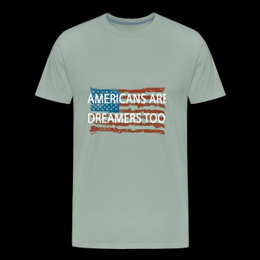 Americans are Dreamers Too - Men's Premium T-Shirt