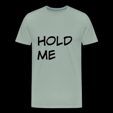 hold me - Men's Premium T-Shirt
