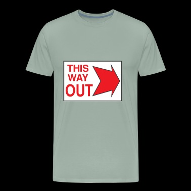 This Way Out Sign - Men's Premium T-Shirt