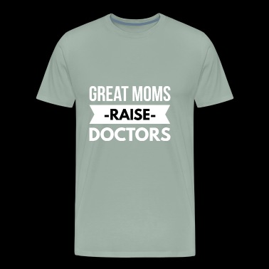 Great Moms raise Doctors - Men's Premium T-Shirt