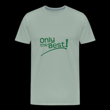 only the best - Men's Premium T-Shirt