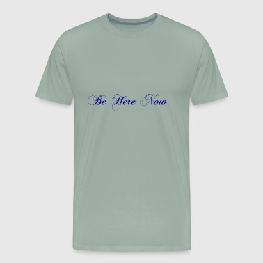 Be here now - Men's Premium T-Shirt