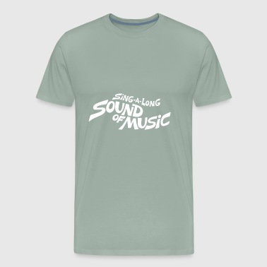 Sing a Long a Sound of Music - Men's Premium T-Shirt