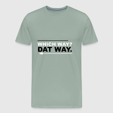 Which way? Dat way - Men's Premium T-Shirt