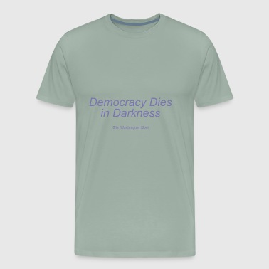 Democracy Dies In Darkness - Men's Premium T-Shirt