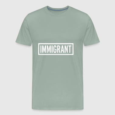 Immigrant - Men's Premium T-Shirt